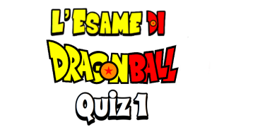 L'Esame di Dragon Ball (QUIZ #1)
